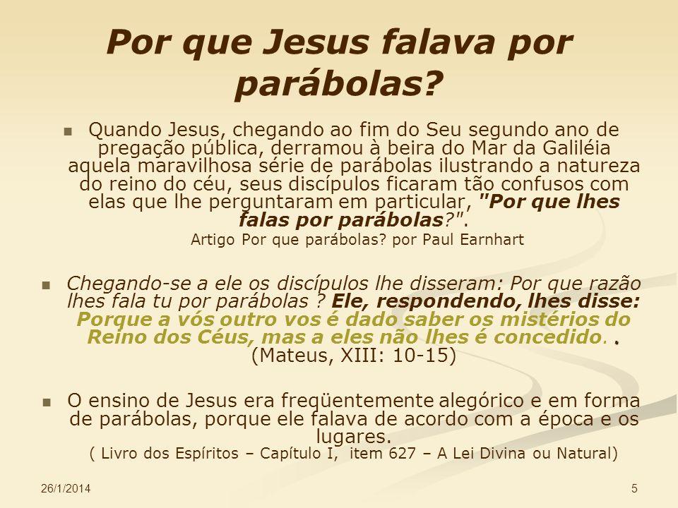 26/1/2014 5 Por que Jesus falava por parábolas? Quando Jesus, chegando ao fim do Seu segundo ano de pregação pública, derramou à beira do Mar da Galil