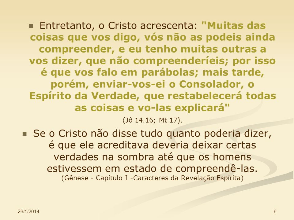 26/1/2014 6 Entretanto, o Cristo acrescenta: