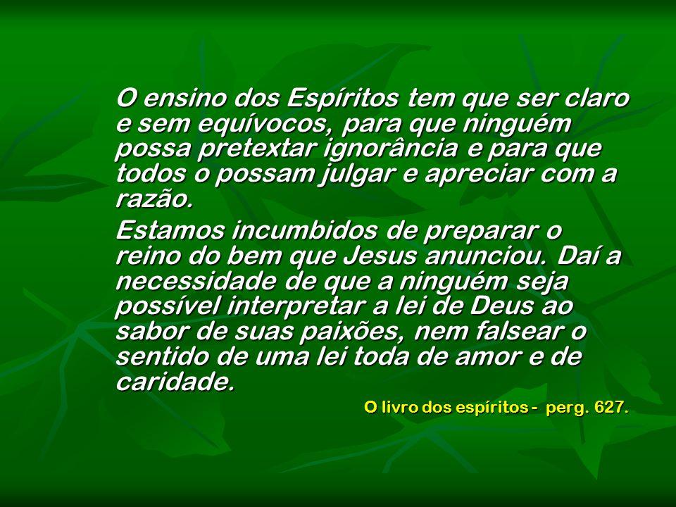 O ensino dos Espíritos tem que ser claro e sem equívocos, para que ninguém possa pretextar ignorância e para que todos o possam julgar e apreciar com