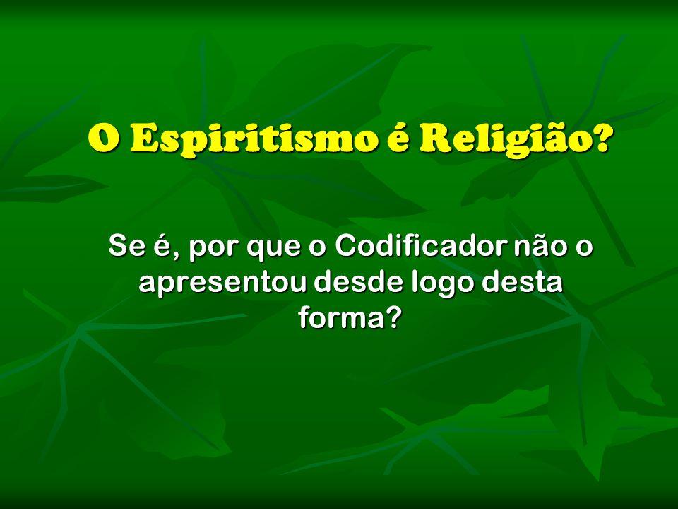 O Espiritismo é Religião? Se é, por que o Codificador não o apresentou desde logo desta forma?