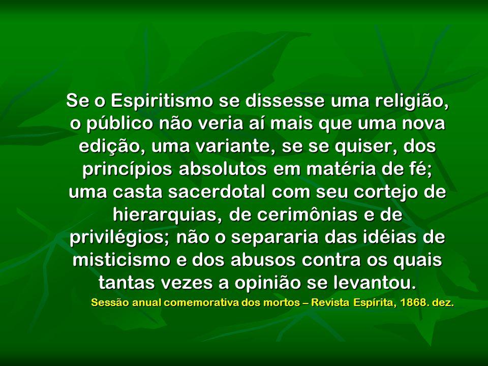 Se o Espiritismo se dissesse uma religião, o público não veria aí mais que uma nova edição, uma variante, se se quiser, dos princípios absolutos em ma