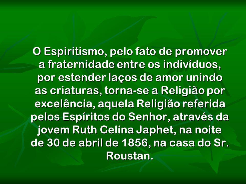 O Espiritismo, pelo fato de promover a fraternidade entre os indivíduos, por estender laços de amor unindo as criaturas, torna-se a Religião por excel
