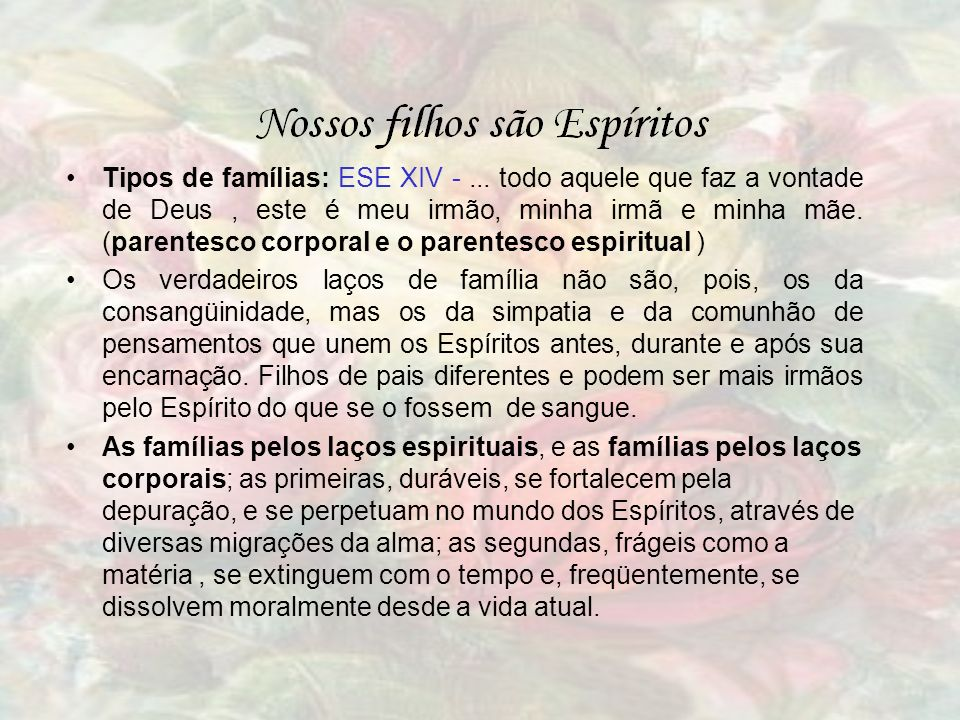 Tipos de famílias: ESE XIV -... todo aquele que faz a vontade de Deus, este é meu irmão, minha irmã e minha mãe. (parentesco corporal e o parentesco e