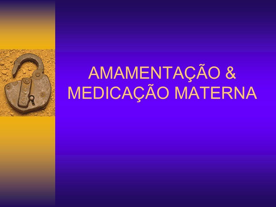 AMAMENTAÇÃO & MEDICAÇÃO MATERNA Analgésicos não opióides: AAS (Aspirina R ); Ac.