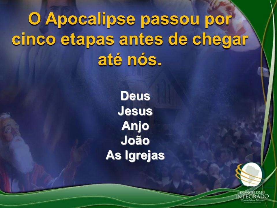 O Apocalipse passou por cinco etapas antes de chegar até nós. DeusJesusAnjoJoão As Igrejas