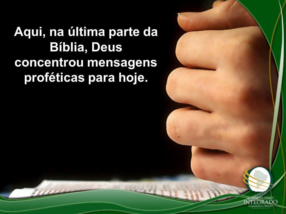 Aqui, na última parte da Bíblia, Deus concentrou mensagens proféticas para hoje.
