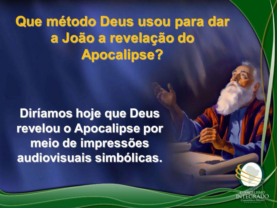 Que método Deus usou para dar a João a revelação do Apocalipse? Diríamos hoje que Deus revelou o Apocalipse por meio de impressões audiovisuais simból
