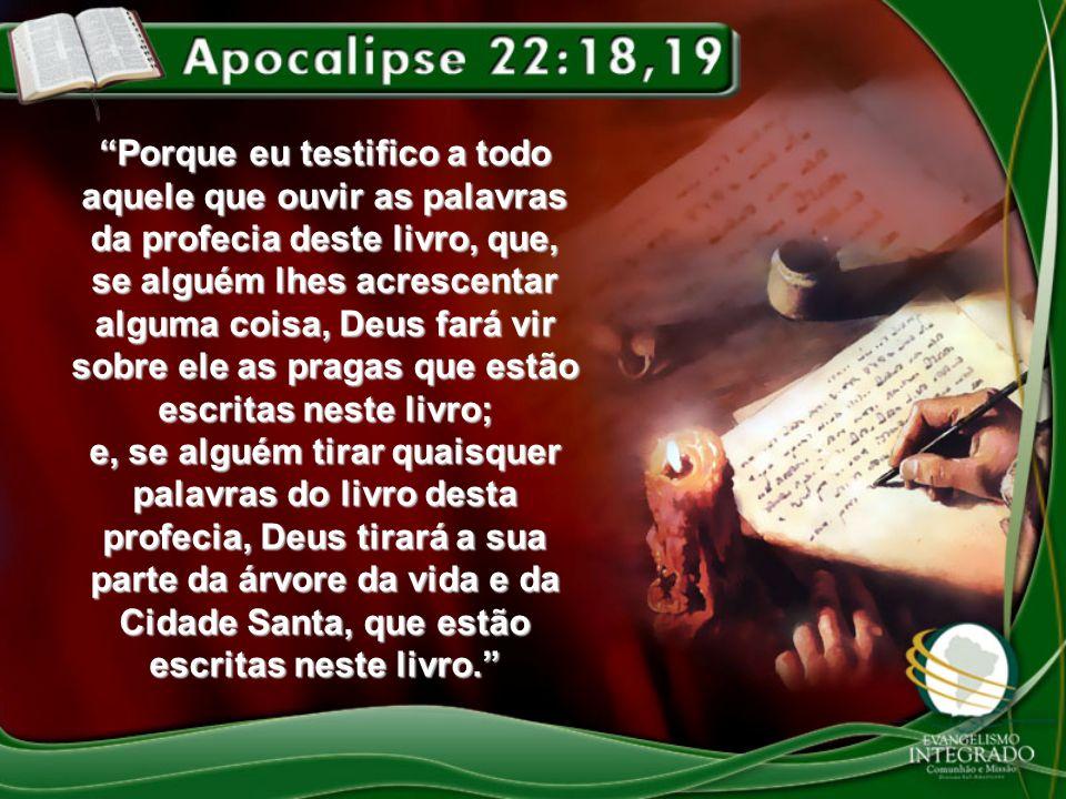 Porque eu testifico a todo aquele que ouvir as palavras da profecia deste livro, que, se alguém lhes acrescentar alguma coisa, Deus fará vir sobre ele