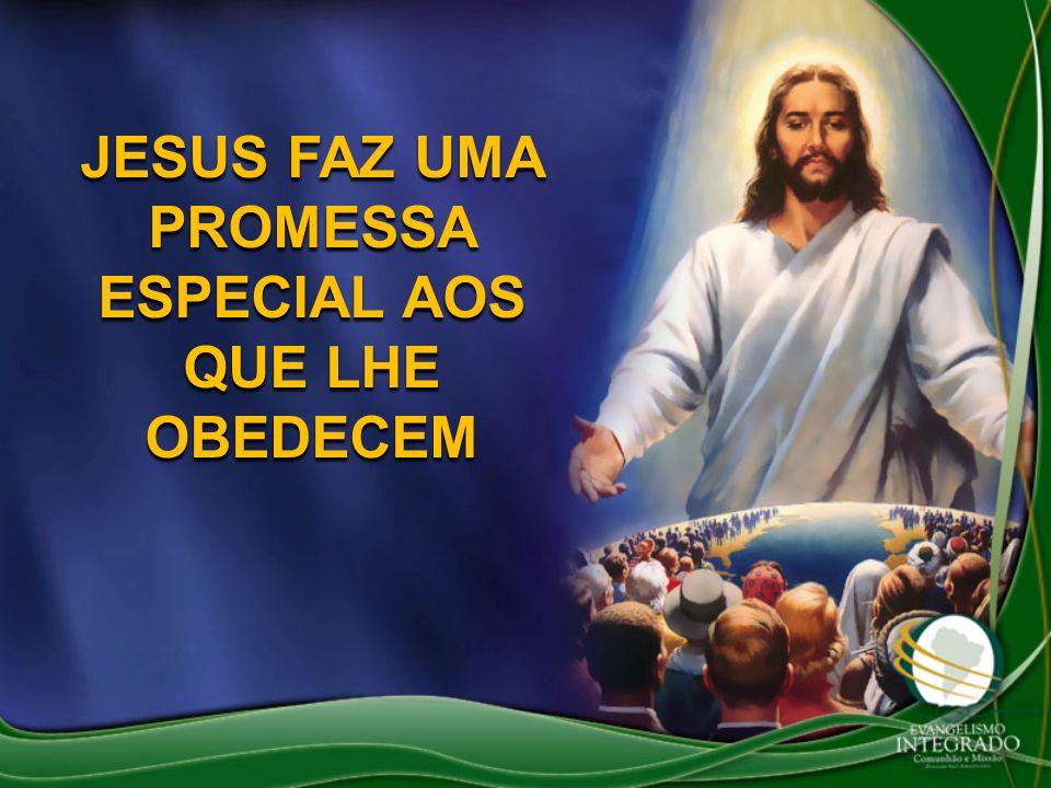 JESUS FAZ UMA PROMESSA ESPECIAL AOS QUE LHE OBEDECEM