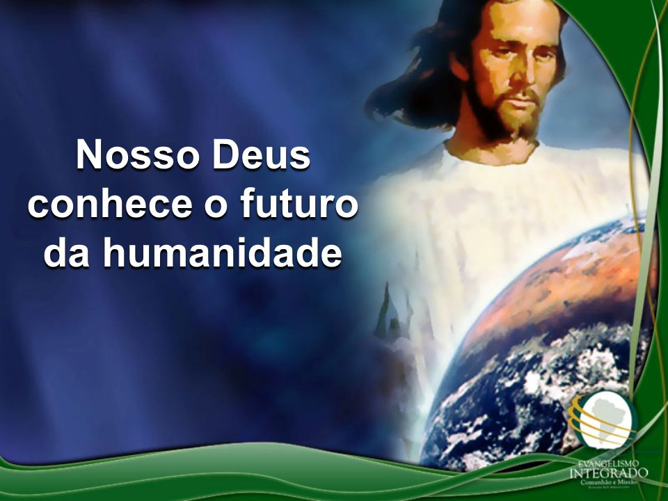 Nosso Deus conhece o futuro da humanidade