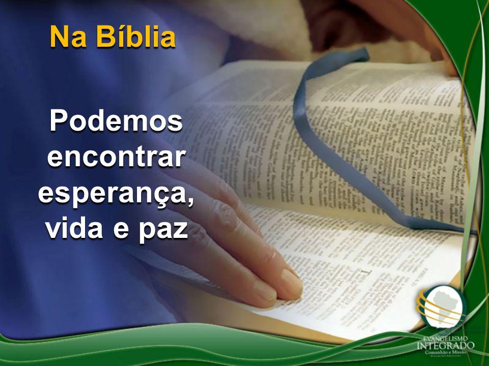 Podemos encontrar esperança, vida e paz Na Bíblia