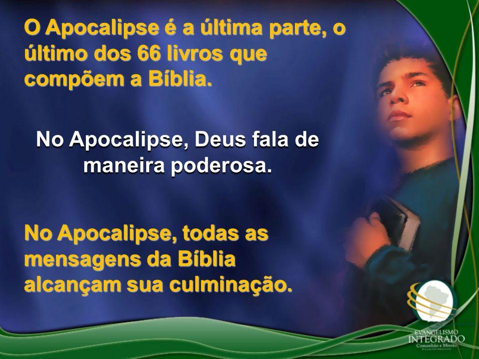 No Apocalipse, Deus fala de maneira poderosa. O Apocalipse é a última parte, o último dos 66 livros que compõem a Bíblia. No Apocalipse, todas as mens