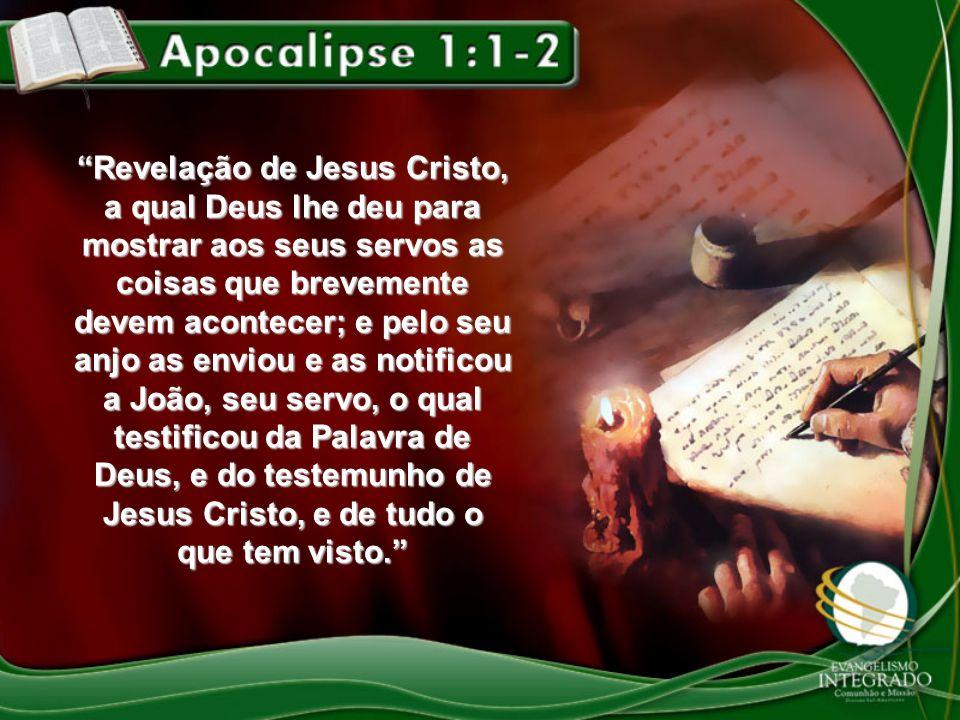 Revelação de Jesus Cristo, a qual Deus lhe deu para mostrar aos seus servos as coisas que brevemente devem acontecer; e pelo seu anjo as enviou e as n