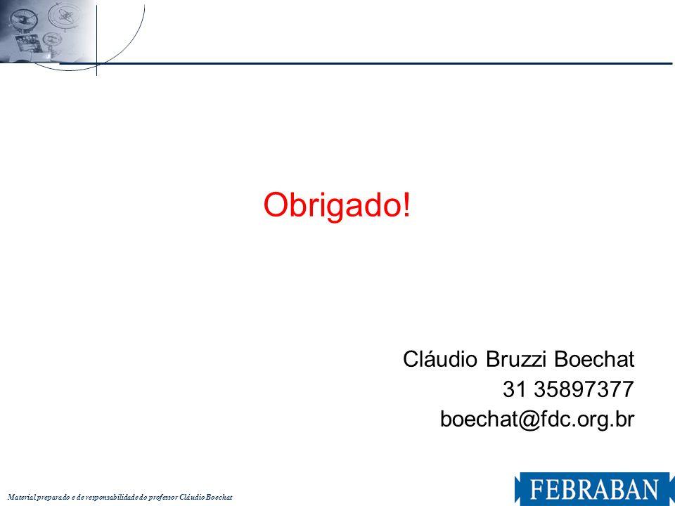 Material preparado e de responsabilidade do professor Cláudio Boechat Obrigado! Cláudio Bruzzi Boechat 31 35897377 boechat@fdc.org.br