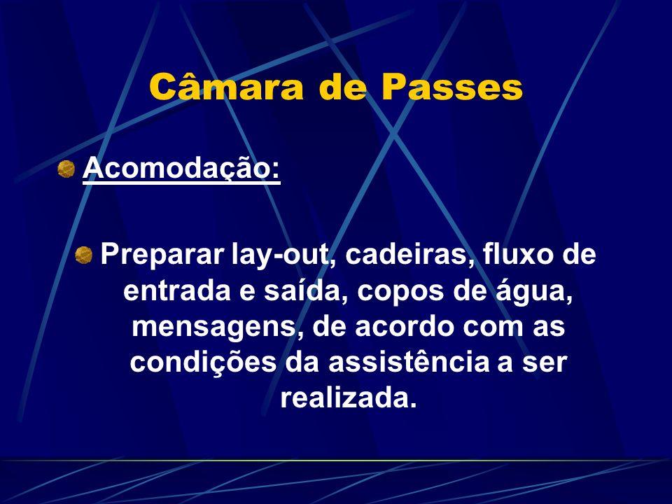 Câmara de Passes Acomodação: Preparar lay-out, cadeiras, fluxo de entrada e saída, copos de água, mensagens, de acordo com as condições da assistência