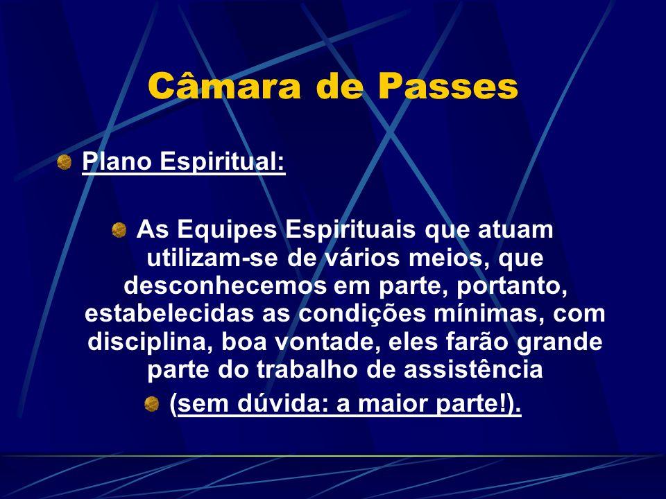 Câmara de Passes Plano Espiritual: As Equipes Espirituais que atuam utilizam-se de vários meios, que desconhecemos em parte, portanto, estabelecidas a
