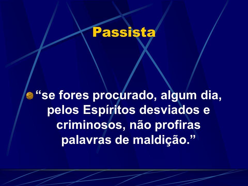 Passista se fores procurado, algum dia, pelos Espíritos desviados e criminosos, não profiras palavras de maldição.