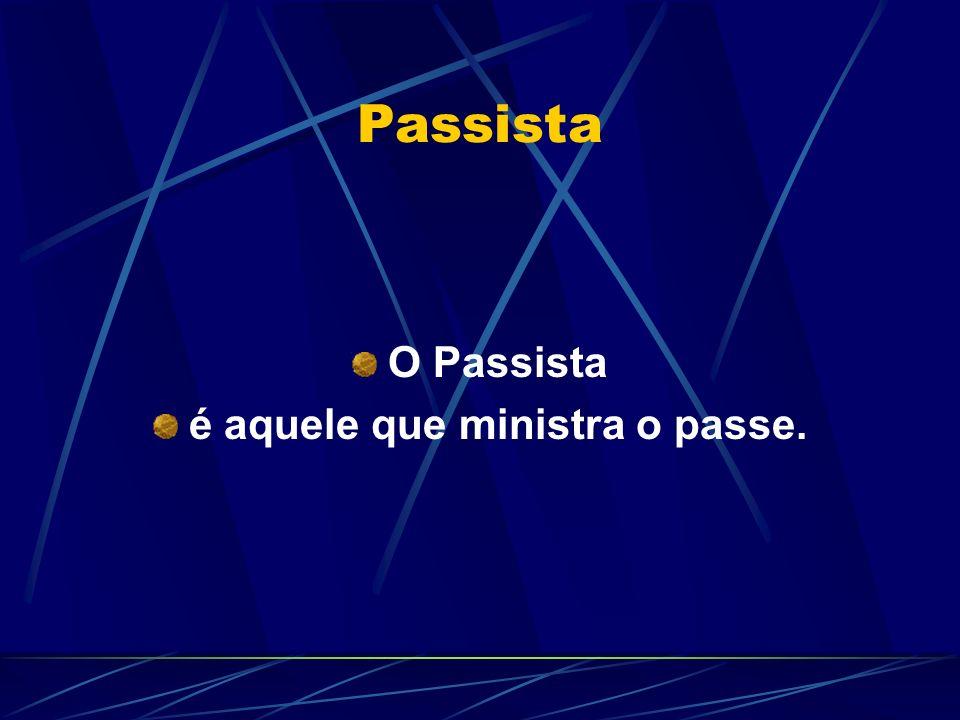 Passista O Passista é aquele que ministra o passe.