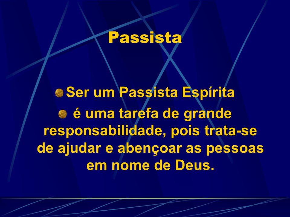 Passista Ser um Passista Espírita é uma tarefa de grande responsabilidade, pois trata-se de ajudar e abençoar as pessoas em nome de Deus.