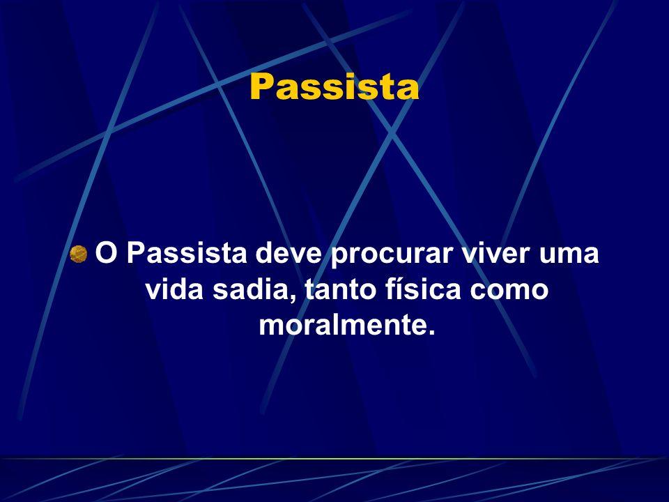 Passista O Passista deve procurar viver uma vida sadia, tanto física como moralmente.