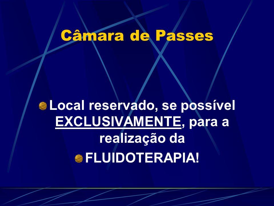 Câmara de Passes Local reservado, se possível EXCLUSIVAMENTE, para a realização da FLUIDOTERAPIA!