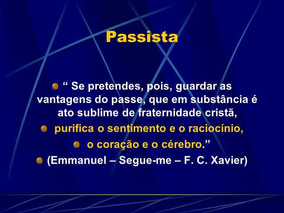 Passista Se pretendes, pois, guardar as vantagens do passe, que em substância é ato sublime de fraternidade cristã, purifica o sentimento e o raciocínio, o coração e o cérebro.