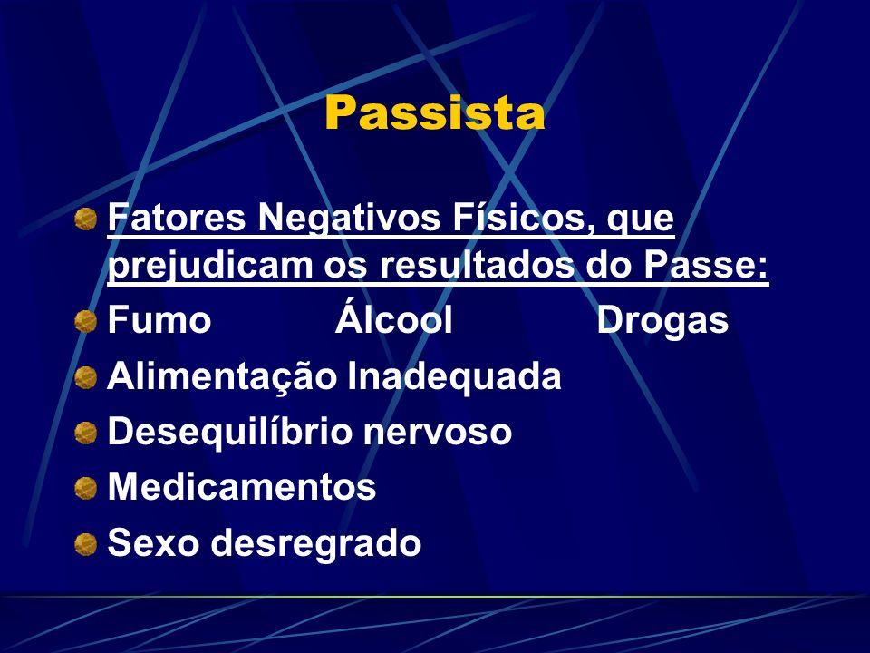 Passista Fatores Negativos Físicos, que prejudicam os resultados do Passe: FumoÁlcoolDrogas Alimentação Inadequada Desequilíbrio nervoso Medicamentos Sexo desregrado