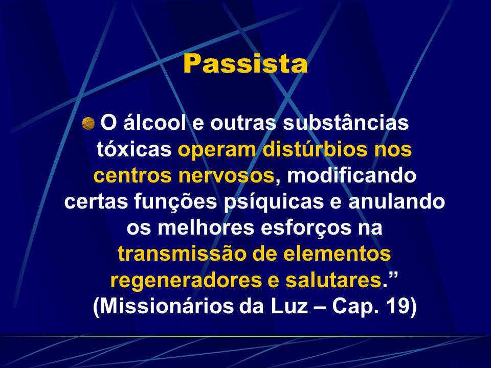Passista O álcool e outras substâncias tóxicas operam distúrbios nos centros nervosos, modificando certas funções psíquicas e anulando os melhores esf