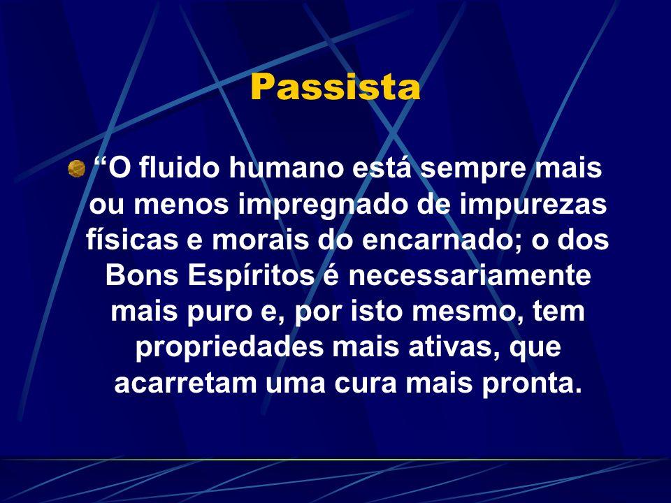 Passista O fluido humano está sempre mais ou menos impregnado de impurezas físicas e morais do encarnado; o dos Bons Espíritos é necessariamente mais