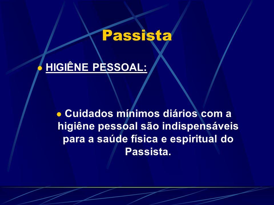 Passista HIGIÊNE PESSOAL: Cuidados mínimos diários com a higiêne pessoal são indispensáveis para a saúde física e espiritual do Passista.