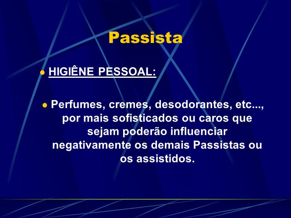 Passista HIGIÊNE PESSOAL: Perfumes, cremes, desodorantes, etc..., por mais sofisticados ou caros que sejam poderão influenciar negativamente os demais