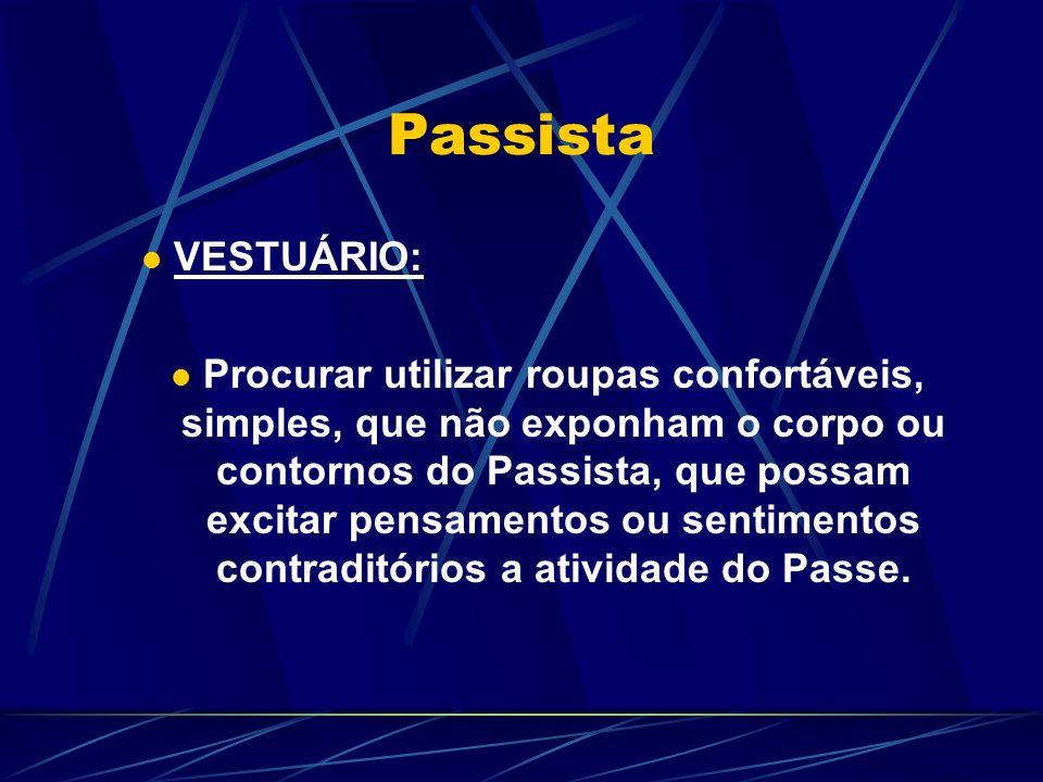 Passista VESTUÁRIO: Procurar utilizar roupas confortáveis, simples, que não exponham o corpo ou contornos do Passista, que possam excitar pensamentos
