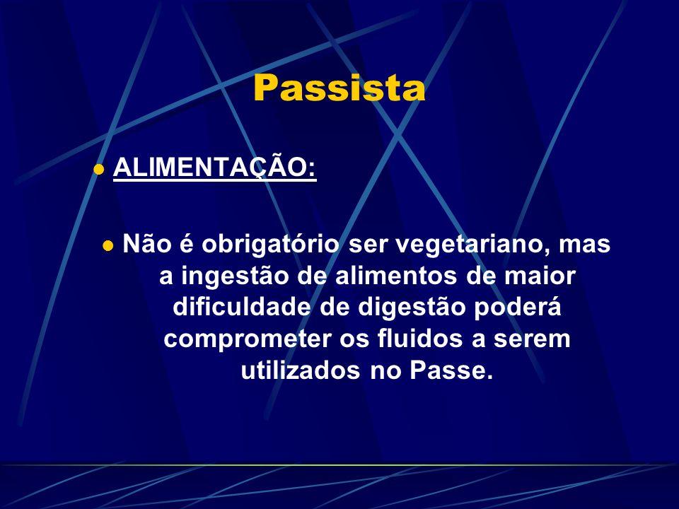 Passista ALIMENTAÇÃO: Não é obrigatório ser vegetariano, mas a ingestão de alimentos de maior dificuldade de digestão poderá comprometer os fluidos a serem utilizados no Passe.