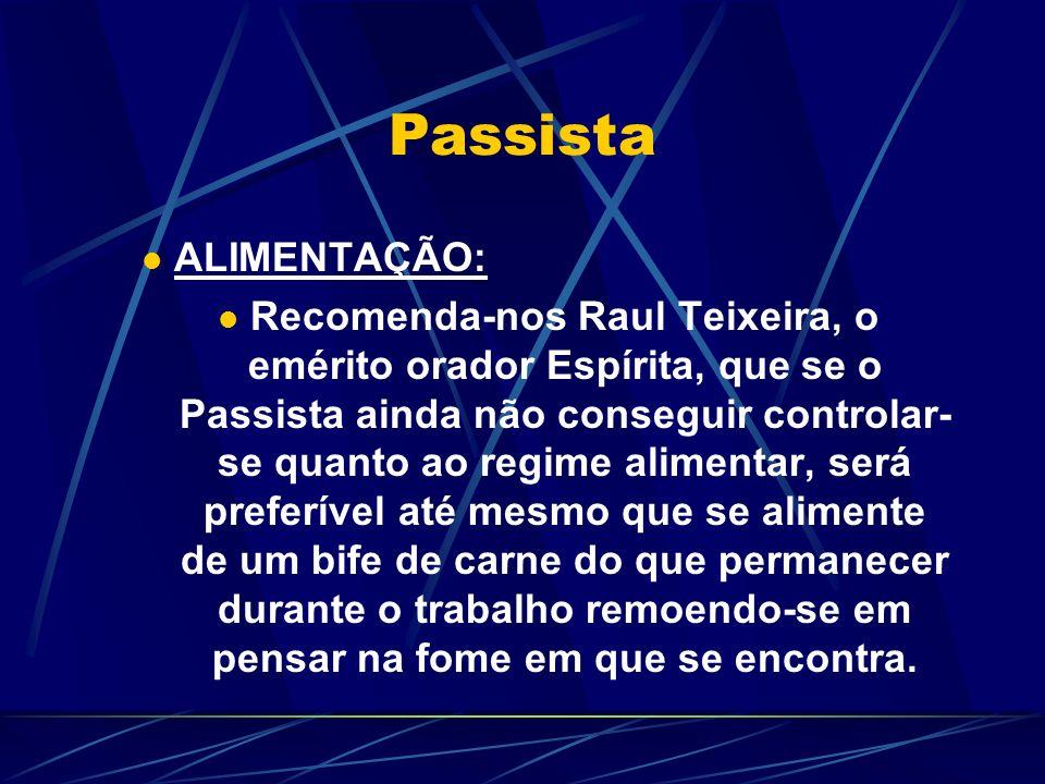 Passista ALIMENTAÇÃO: Recomenda-nos Raul Teixeira, o emérito orador Espírita, que se o Passista ainda não conseguir controlar- se quanto ao regime ali