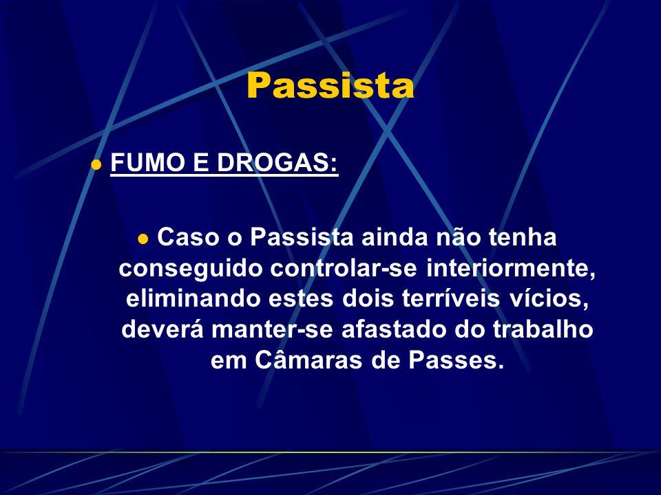 Passista FUMO E DROGAS: Caso o Passista ainda não tenha conseguido controlar-se interiormente, eliminando estes dois terríveis vícios, deverá manter-se afastado do trabalho em Câmaras de Passes.
