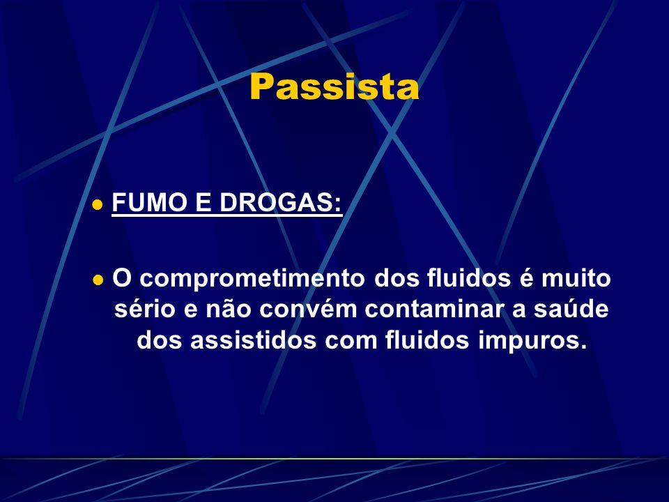 Passista FUMO E DROGAS: O comprometimento dos fluidos é muito sério e não convém contaminar a saúde dos assistidos com fluidos impuros.