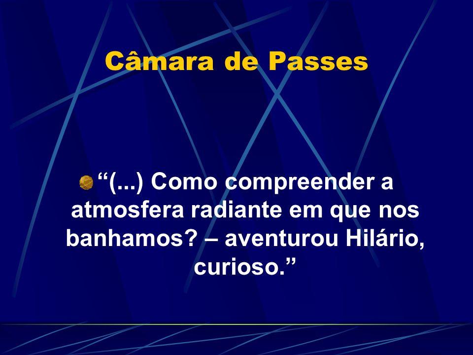 Câmara de Passes (...) Como compreender a atmosfera radiante em que nos banhamos? – aventurou Hilário, curioso.