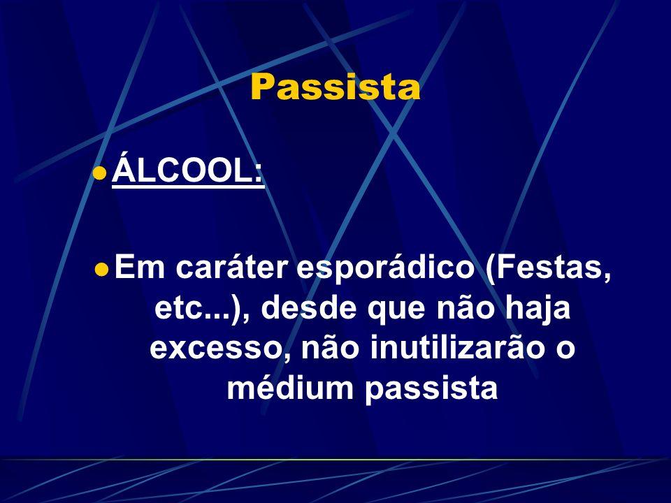 Passista ÁLCOOL: Em caráter esporádico (Festas, etc...), desde que não haja excesso, não inutilizarão o médium passista