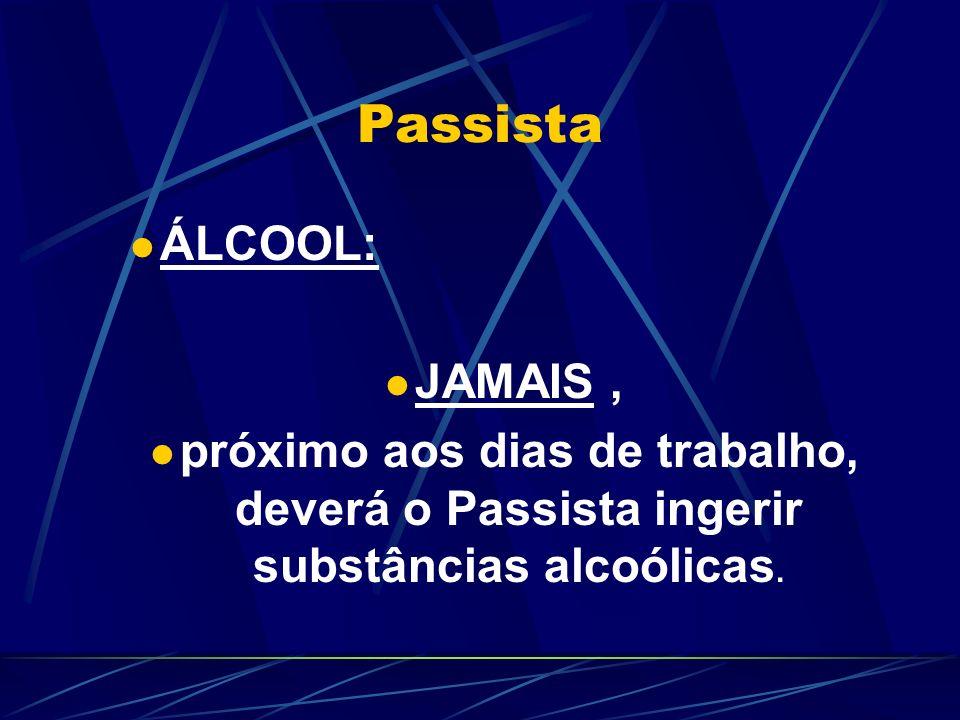 Passista ÁLCOOL: JAMAIS, próximo aos dias de trabalho, deverá o Passista ingerir substâncias alcoólicas.