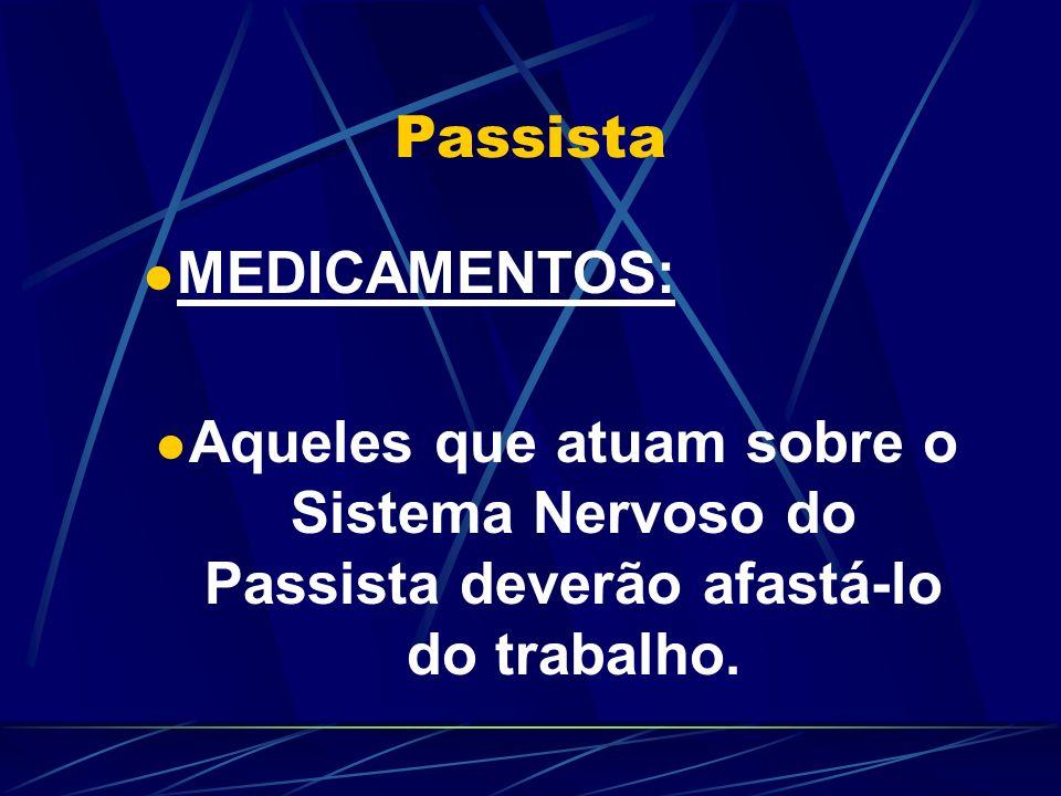 Passista MEDICAMENTOS: Aqueles que atuam sobre o Sistema Nervoso do Passista deverão afastá-lo do trabalho.