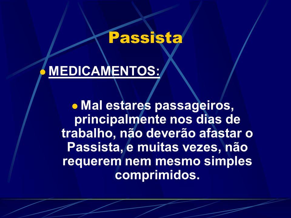 Passista MEDICAMENTOS: Mal estares passageiros, principalmente nos dias de trabalho, não deverão afastar o Passista, e muitas vezes, não requerem nem mesmo simples comprimidos.