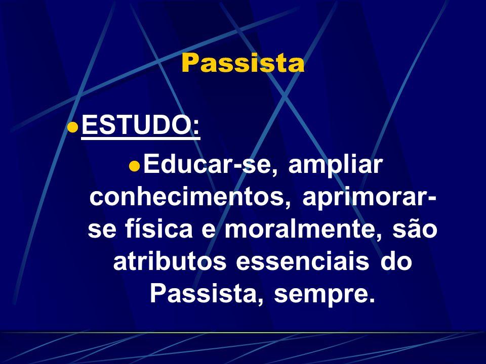 Passista ESTUDO: Educar-se, ampliar conhecimentos, aprimorar- se física e moralmente, são atributos essenciais do Passista, sempre.