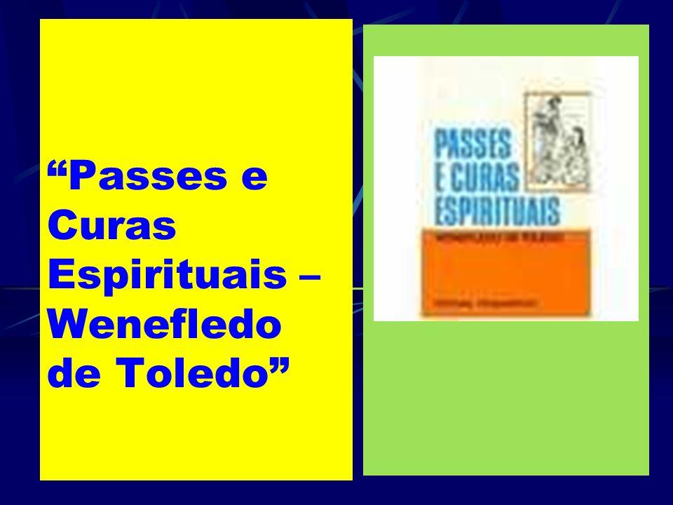 Passes e Curas Espirituais – Wenefledo de Toledo