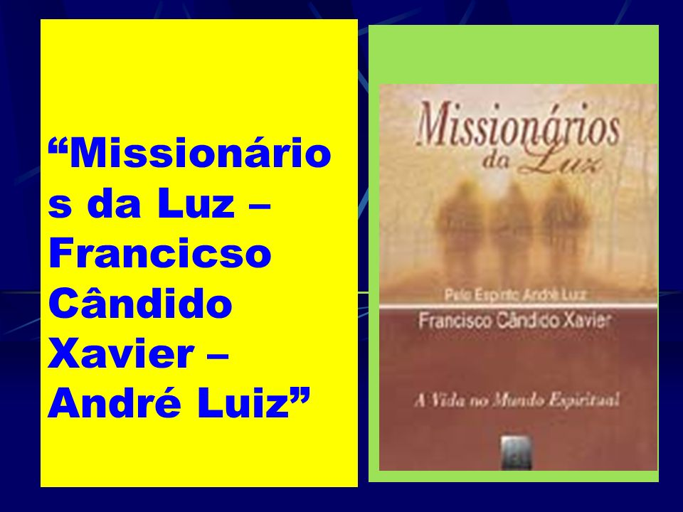 Missionário s da Luz – Francicso Cândido Xavier – André Luiz