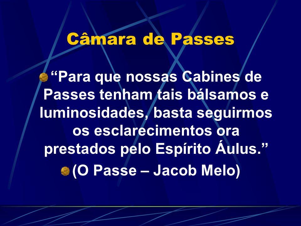 Câmara de Passes Para que nossas Cabines de Passes tenham tais bálsamos e luminosidades, basta seguirmos os esclarecimentos ora prestados pelo Espírito Áulus.