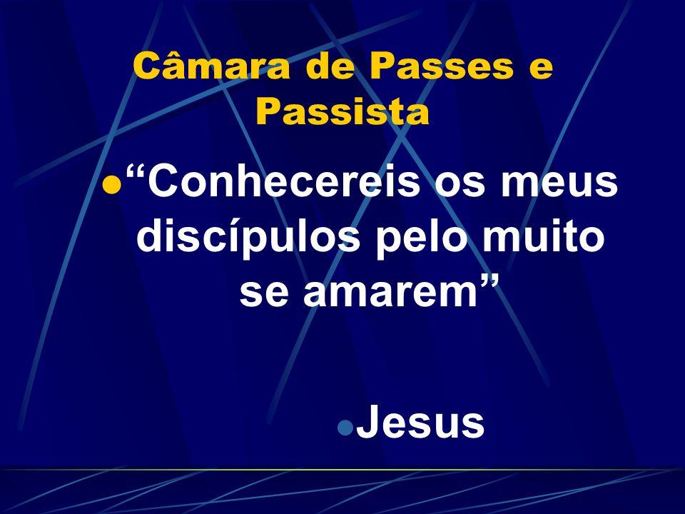 Câmara de Passes e Passista Conhecereis os meus discípulos pelo muito se amarem Jesus