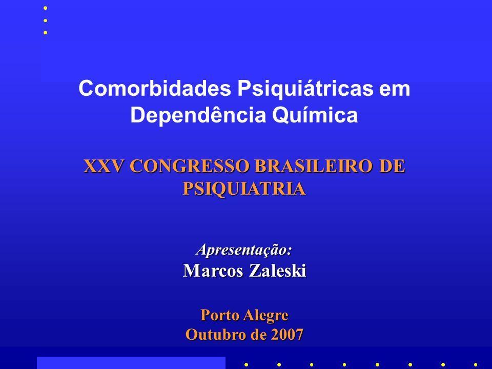 Comorbidades Psiquiátricas em Dependência Química XXV CONGRESSO BRASILEIRO DE PSIQUIATRIA Apresentação: Marcos Zaleski Porto Alegre Outubro de 2007