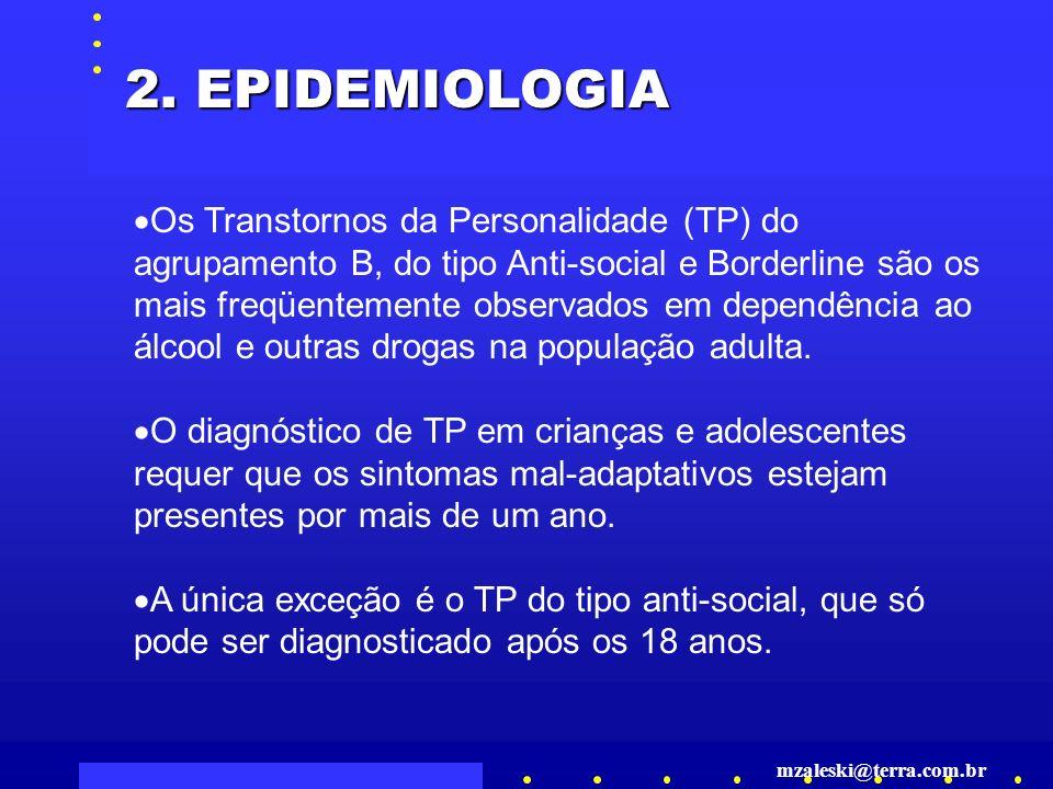 Os Transtornos da Personalidade (TP) do agrupamento B, do tipo Anti-social e Borderline são os mais freqüentemente observados em dependência ao álcool e outras drogas na população adulta.