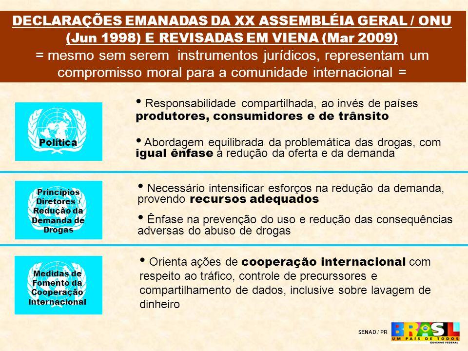 DECLARAÇÕES EMANADAS DA XX ASSEMBLÉIA GERAL / ONU (Jun 1998) E REVISADAS EM VIENA (Mar 2009) = mesmo sem serem instrumentos jurídicos, representam um