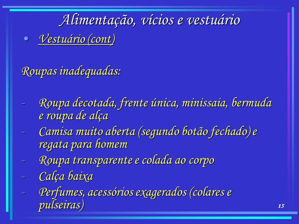 15 Alimentação, vícios e vestuário Vestuário (cont)Vestuário (cont) Roupas inadequadas: -Roupa decotada, frente única, minissaia, bermuda e roupa de a